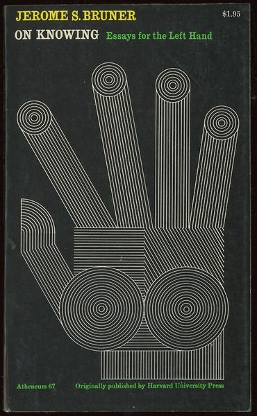 Jerome K. Bruner, On Knowing: Essays for the Left Hand, Atheneum, 1976. Cover by Alfred Zalon.