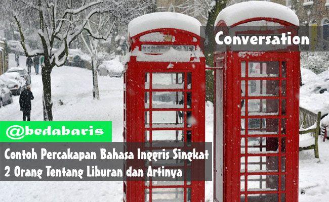 Berikut ini adalah contoh percakapan bahasa inggris singkat 2 orang tentang liburan dan artinya  http://www.belajardasarbahasainggris.com/2017/07/10/contoh-percakapan-bahasa-inggris-singkat-2-orang-tentang-liburan-dan-artinya/