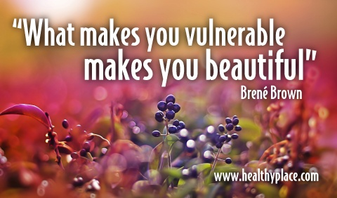 what makes you vulnerable makes you beautiful  http://www.healthyplace.com: 480282 Pixel
