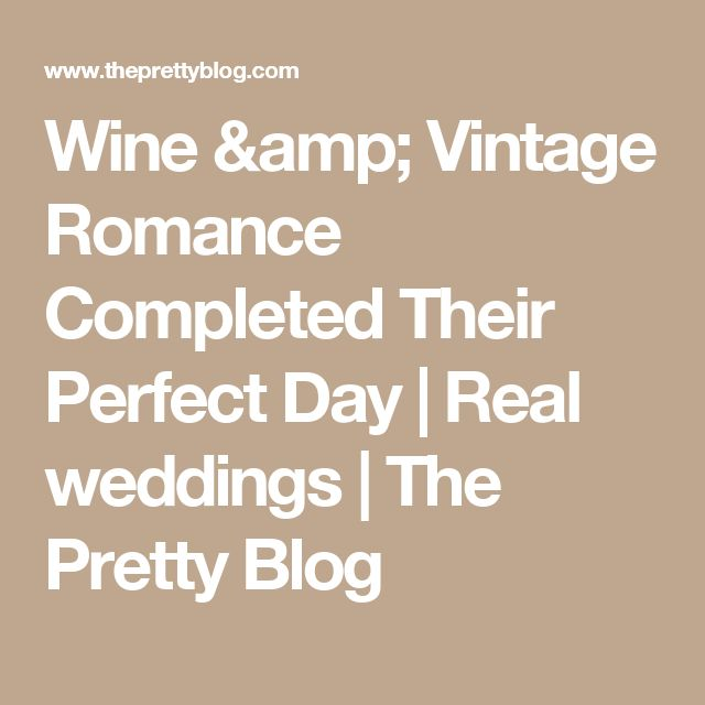 Wine & Vintage Romance Completed Their Perfect Day   Real weddings   The Pretty Blog