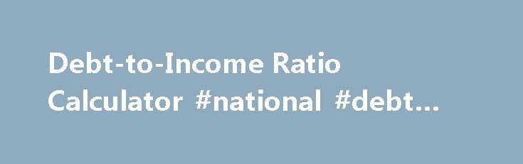 """Debt-to-Income Ratio Calculator #national #debt #recovery http://debt.remmont.com/debt-to-income-ratio-calculator-national-debt-recovery/  #debt to income ratio # Debt-to-income calculator Use this debt-to-income calculator to help you determine your debt-to-income ratio and if you are likely eligible for a mortgage. Debt-to-income Calculator Help The debt-to-income ratio (DTI) is expressed as a percentage and is your total """"minimum"""" monthly debt divided by your gross monthly income. The…"""