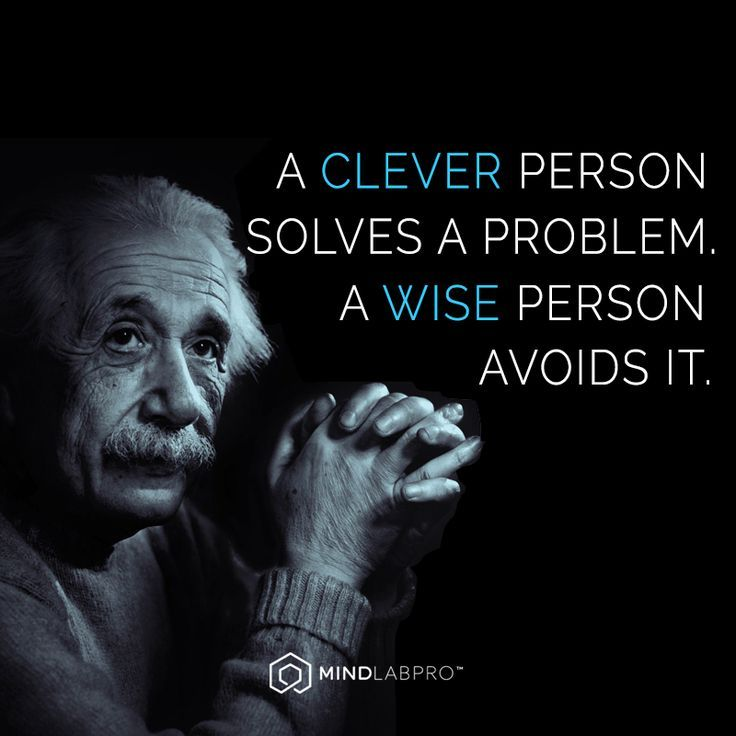 """""""A clever person solves a problem. A wise person avoids it."""" - quote by Albert Einstein."""