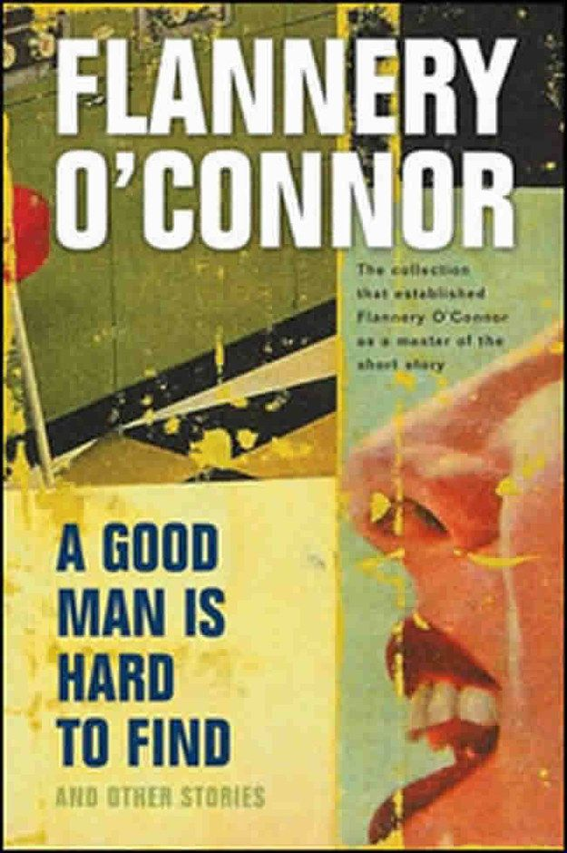 A Good Man Is Hard to Find and Other Stories by Flannery O'Connor | 25 Books To Read Before You Die