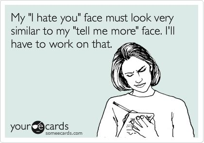 Note to self: My 'I hate you' face must look very similar