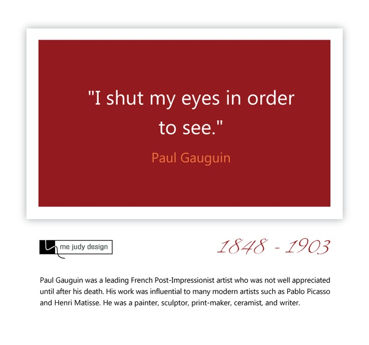 """Sight isn't necessarily what we see with our eyes... """"I shut my eyes in order to see."""" Paul Gauguin 1848 - 1903"""