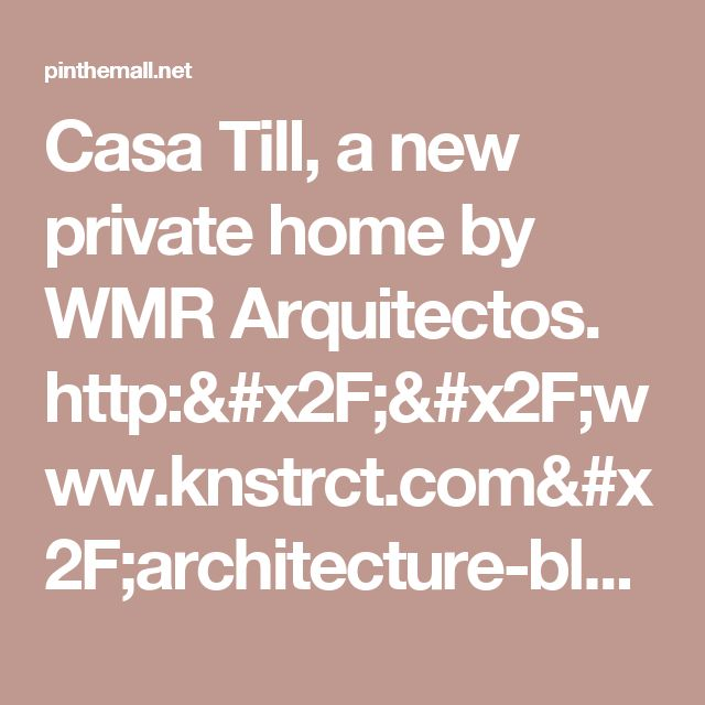 Casa Till, a new private home by WMR Arquitectos.   http://www.knstrct.com/architecture-blog/2014/4/13/casa-till-by-wmr-arquitectos... - a grouped images picture - Pin Them All