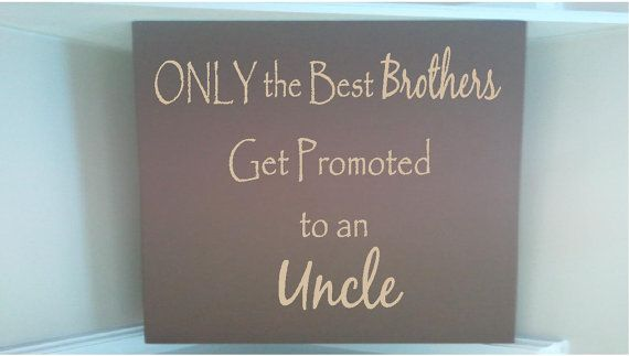 Personalized wooden sign with vinyl quote Only the best brothers get promoted to an uncle on Etsy, $17.00