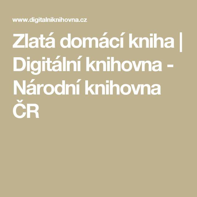 Zlatá domácí kniha | Digitální knihovna - Národní knihovna ČR