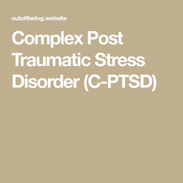 Complex Post Traumatic Stress Disorder (C-PTSD)