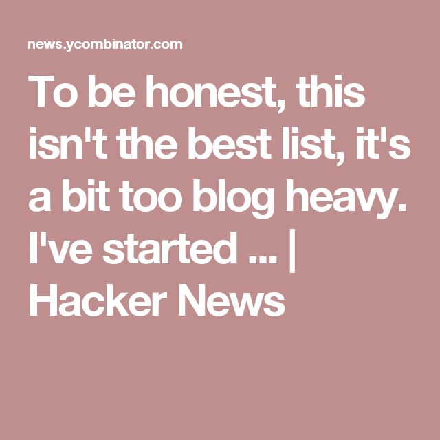 To be honest, this isn't the best list, it's a bit too blog heavy. I've started ... | Hacker News