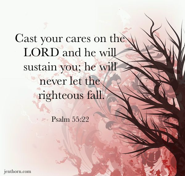 Cast thy burden upon the Lord, and he shall sustain thee: he shall never suffer the righteous to be moved. -Psalm 55:22  #burden #cast #righteous