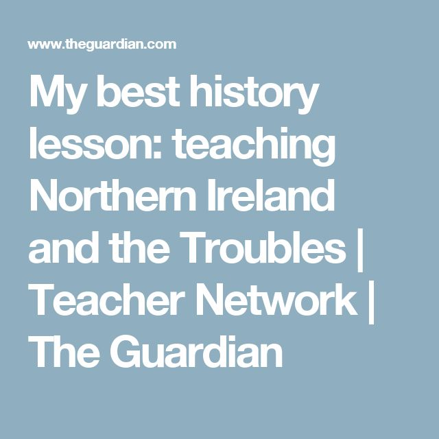 My best history lesson: teaching Northern Ireland and the Troubles | Teacher Network | The Guardian