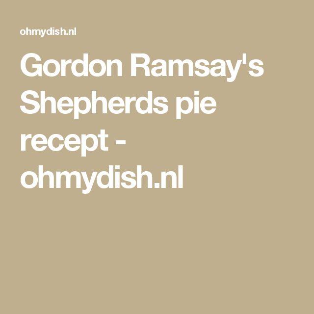 Gordon Ramsay's Shepherds pie recept - ohmydish.nl