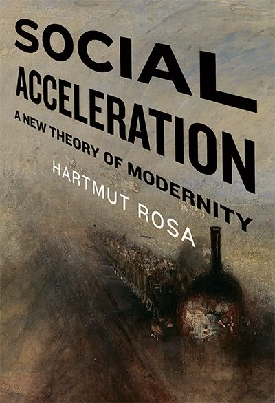 Book Review: Social Acceleration: A New Theory of Modernity   LSE Review of Books