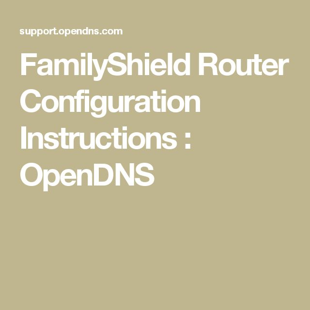 FamilyShield Router Configuration Instructions : OpenDNS