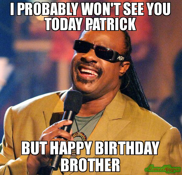 I Probably Won T See You Today Patrick But Happy Birthday Brother Meme St Happy Birthday Funny Humorous Funny Happy Birthday Meme Funny Happy Birthday Wishes