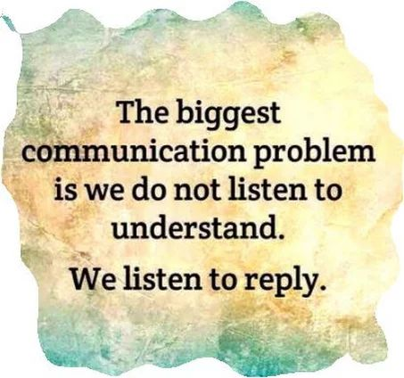 Listening to understand, not to reply