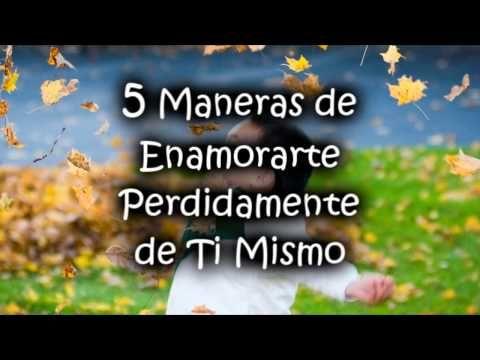 5 Maneras de Enamorarte Perdidamente de Ti Mismo   El Milagro del Exito