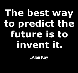 """The best way to predict the future is to invent it. Alan Kay  ... I've also seen this as """"The best way to predict the future is to create it"""" ..are you creating your own future or your library's future?  For the background to this quotation see here for quote investigator - we should all use it on pinterest!  http://quoteinvestigator.com/tag/alan-kay/"""