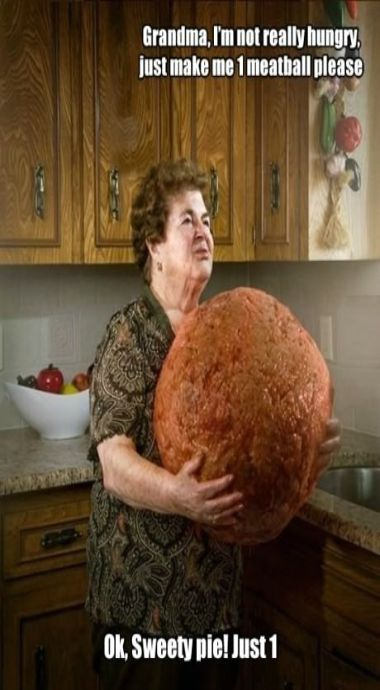 Just one meatball grandma....