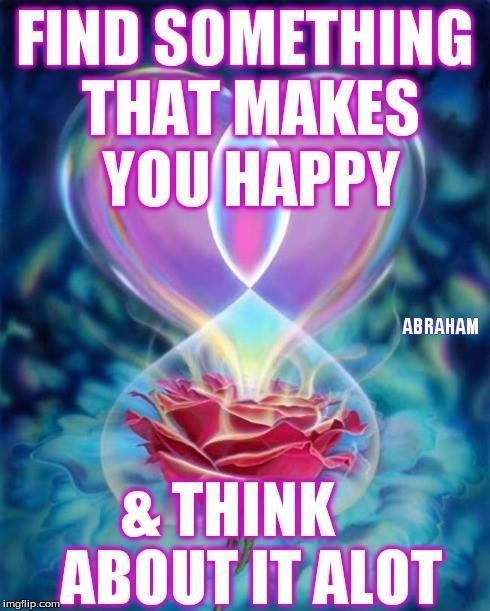 Miss Pollyanna LOVES Abraham Hicks. This quote says it all. Just be flippin'…