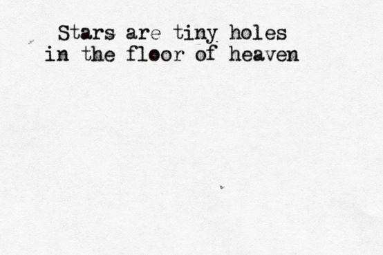 Stars are tiny holes in the floor of heaven