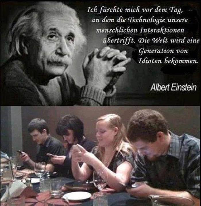 Ich Furchte Mich Vor Dem Tag An Dem Unsere Technologie Unsere Menschliche Interaktionen Ubertrifft Wie Wahr Wie Wahr Life Pinterest Einstein