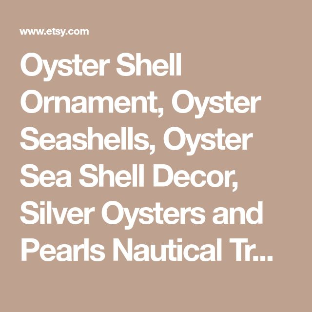 Oyster Shell Ornament, Oyster Seashells, Oyster Sea Shell Decor, Silver Oysters and Pearls Nautical Tree Decor, Coastal Christmas GIFT BOXED