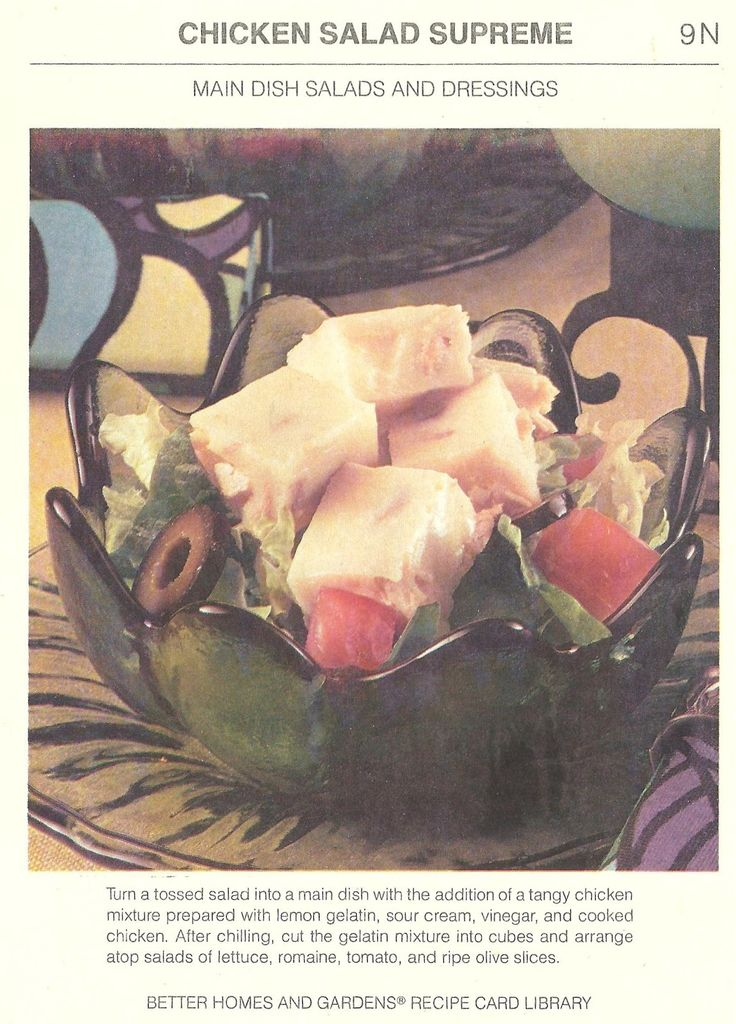 Chicken Salad Supreme. Chicken, sour cream, vinegar, lemon Jell-O. Chill it, cut it into cubes, and put it on top of salad. (Better Homes and Gardens Recipe Card Library, 1978). I think this was meant as a joke.