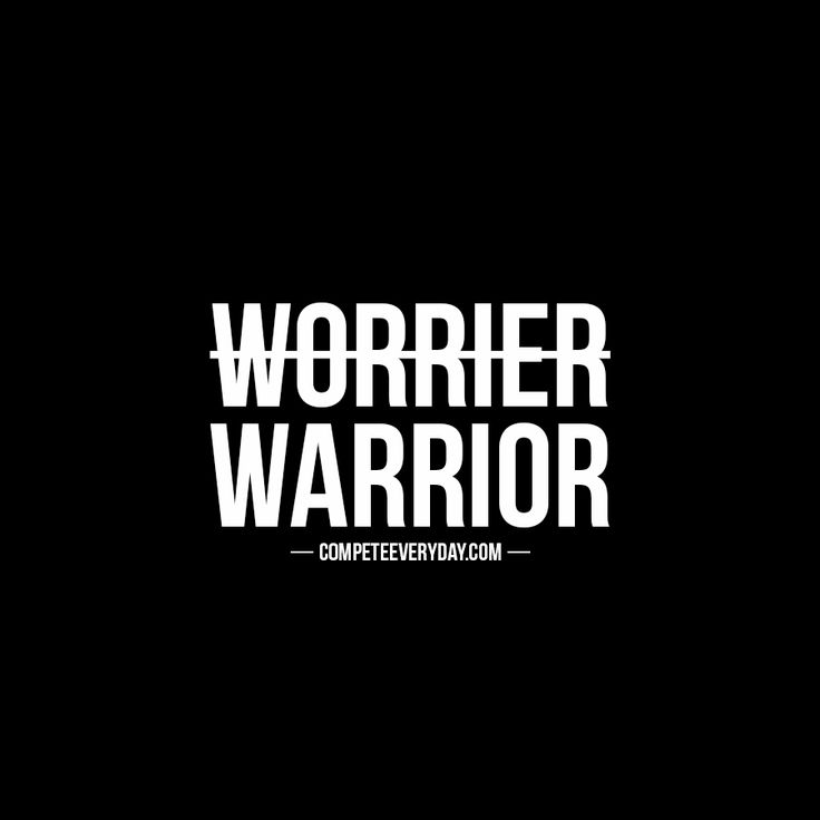 Be a warrior.