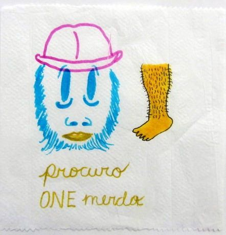 Artista: Ricardo Muñoz Izquierdo, Procuro One Mierda, dibujo sobre servilleta, 14x14 cm, + PA.  Artist: Ricardo Muñoz Izquierdo, I try Shit One , drawing on napkin, 14x14 cm, + PA .