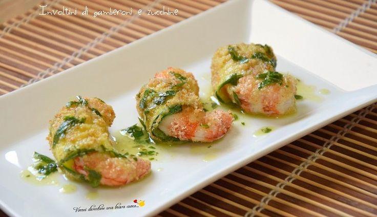 Involtini di gamberoni e zucchine - Vorrei diventare una brava cuoca....