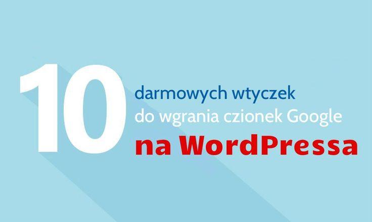 Najlepsze wtyczki, pozwalające wgrać czcionki Google na WordPress