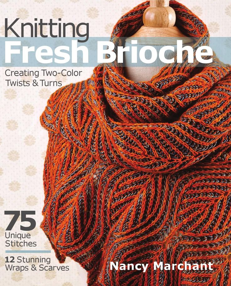 Knitting Fresh Brioche  In this follow-up to her popular book Knitting Brioche: The Essential Guide to the Brioche Stitch, Nancy Marchant, the world-renowned expert on the brioche stitch, uses two colors and increases and decreases to produce graceful, undulating lines that grow out of the simple brioche rib. The result is a stunning reversible fabric with subtly different light and dark sides, shown off here in more than 70 original stitch patterns and 12 exquisite scarf and shawl…