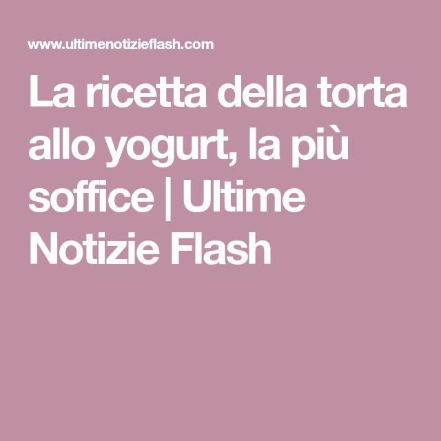 La ricetta della torta allo yogurt, la più soffice   Ultime Notizie Flash