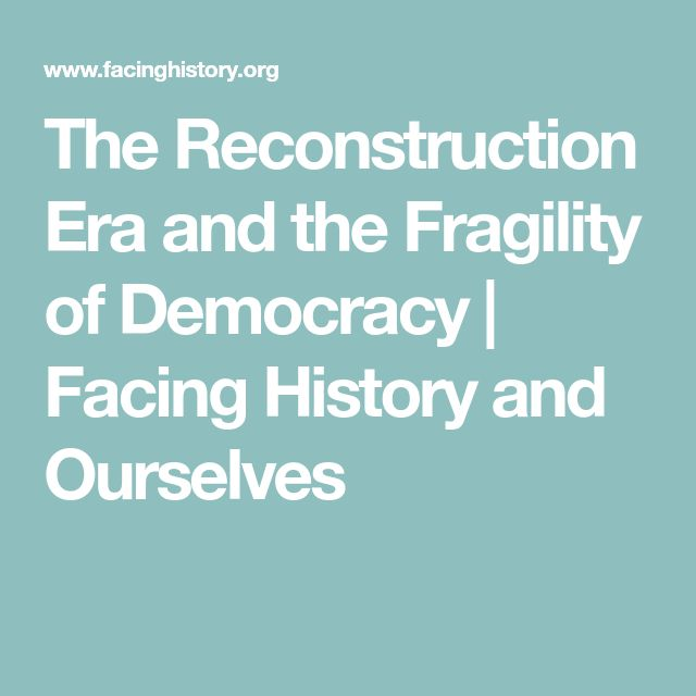 The Reconstruction Era and the Fragility of Democracy | Facing History and Ourselves