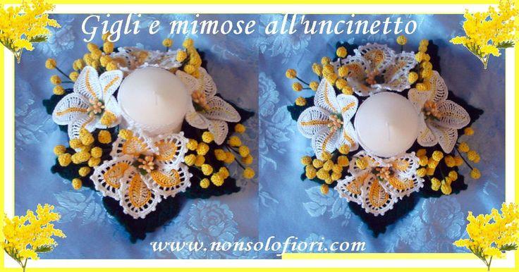 Centrotavola ornato con gigli, mimose all'uncinetto e candela www.nonsolofiori.com #crocheted #handmade #flowers #uncinetto #fiori #mimosa #gigli