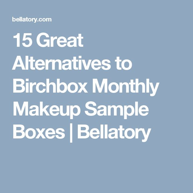 15 Great Alternatives to Birchbox Monthly Makeup Sample Boxes | Bellatory