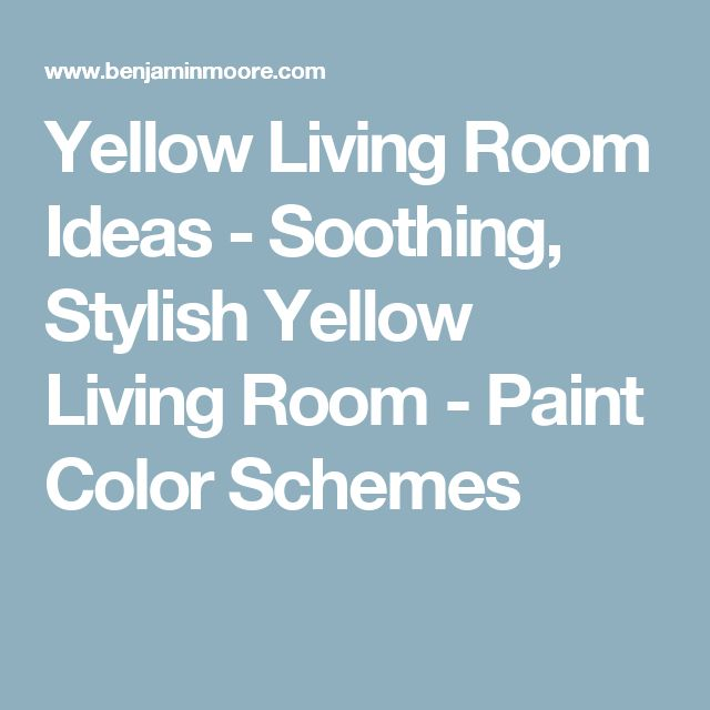 Yellow Living Room Ideas - Soothing, Stylish Yellow Living Room - Paint Color Schemes