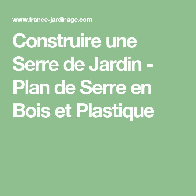 Best 25 plan de jardin ideas on pinterest for Construire une serre de jardin