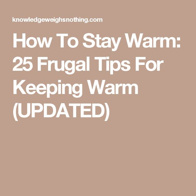 How To Stay Warm: 25 Frugal Tips For Keeping Warm (UPDATED)