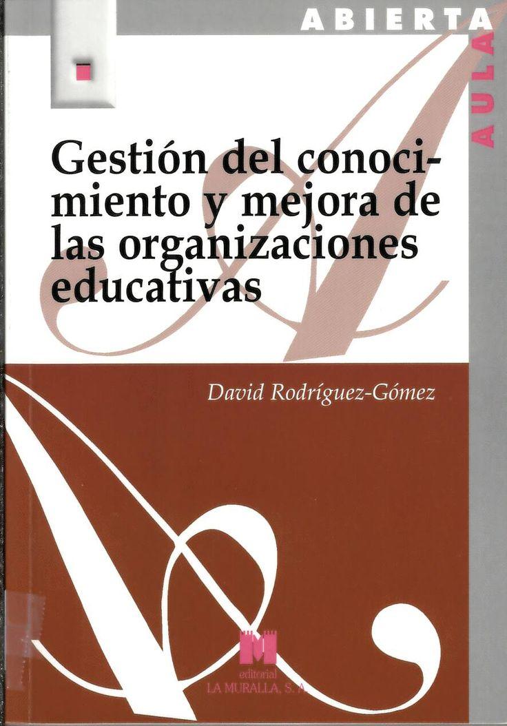 Gestión del conocimiento y mejora de las organizaciones educativas / David Rodríguez-Gómez. http://absysnetweb.bbtk.ull.es/cgi-bin/abnetopac?ACC=DOSEARCH&xsqf99=517282.