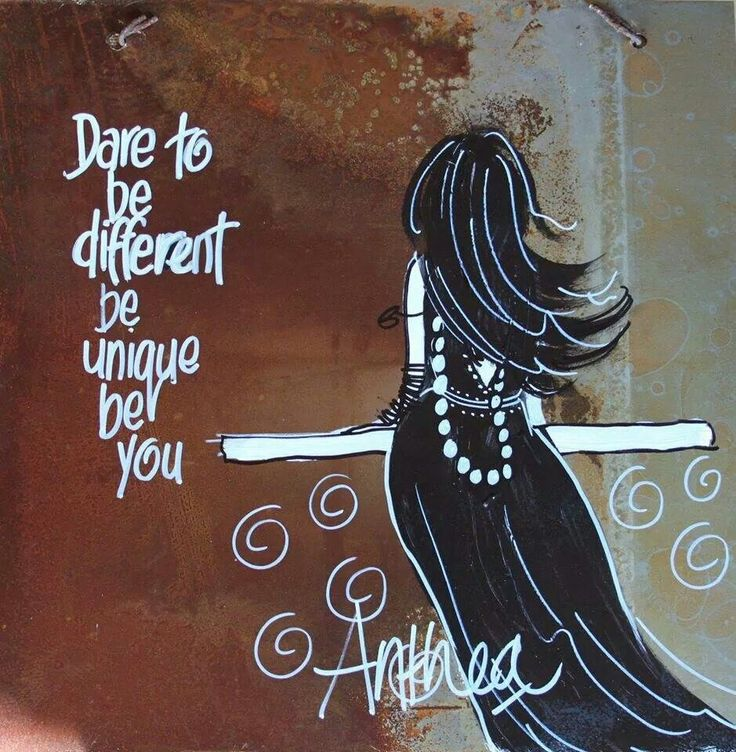Dare to be different. Be unique! Be You!