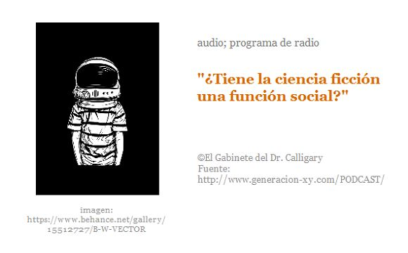 Edición de un programa de radio dedicaco a la ciencia ficción a partir de la pregunta por la función social de la ciencia ficción.