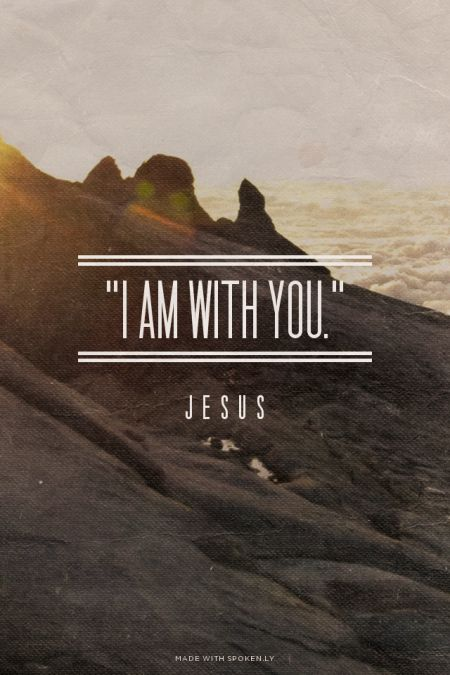 """I am with you."" - j e s u s 