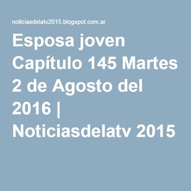 Esposa joven Capítulo 145 Martes 2 de Agosto del 2016 | Noticiasdelatv 2015