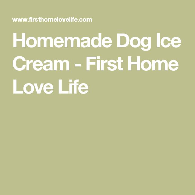 Homemade Dog Ice Cream - First Home Love Life
