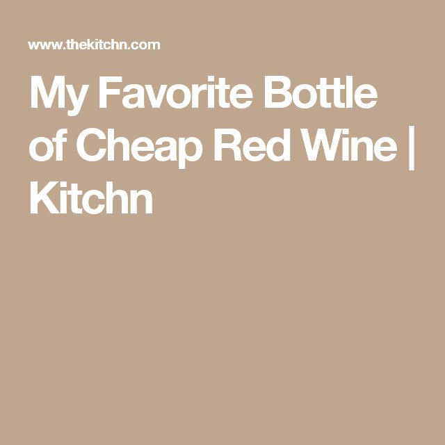 My Favorite Bottle of Cheap Red Wine | Kitchn