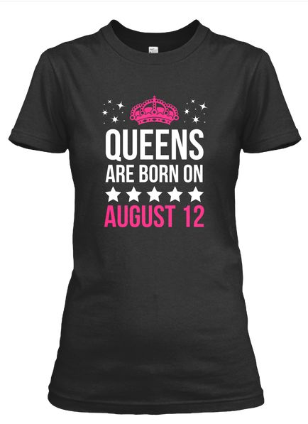 august 12 birthday shirts birthday august 12 shirt queens are born august 12 august 12 gifts