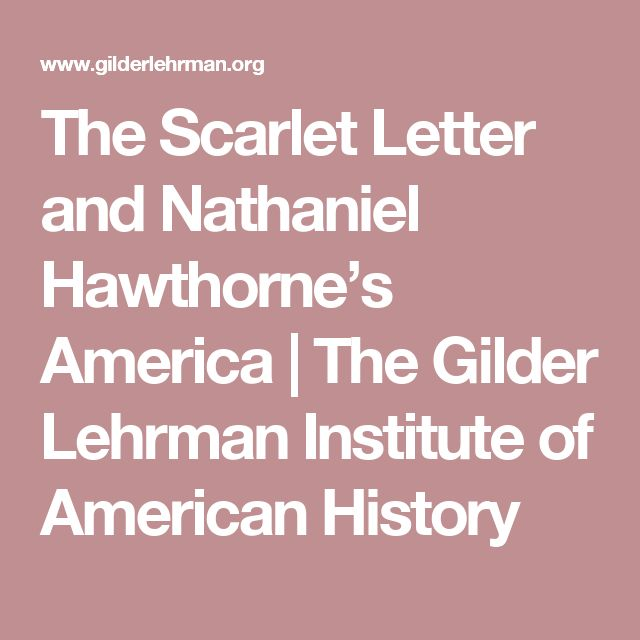 best nathaniel hawthorne images nathaniel  the scarlet letter and nathaniel hawthorne s america the gilder lehrman institute of american history